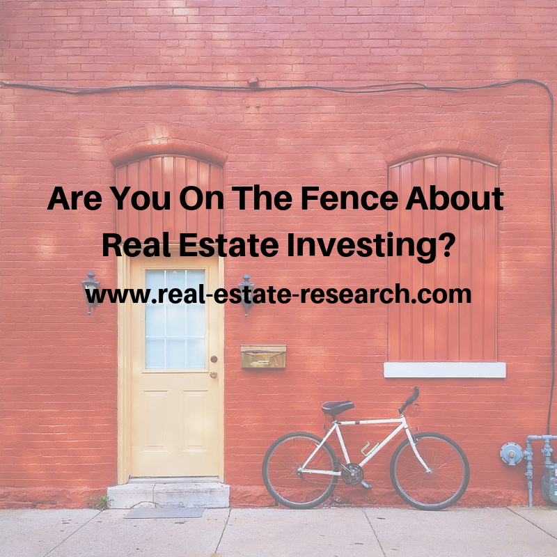 Are You On The Fence About Real Estate Investing?