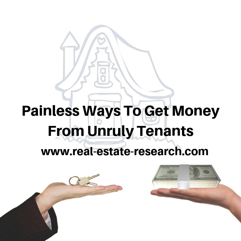 Painless Ways To Get Money From Unruly Tenants