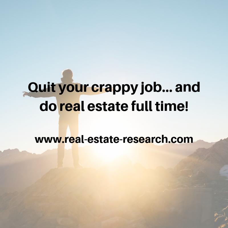 Quit Your Crappy Job… And Do Real Estate Full Time!