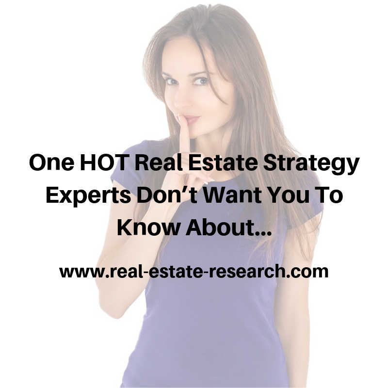 One HOT Real Estate Strategy Experts Don't Want You To Know About…