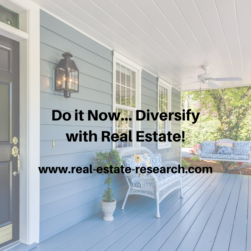 Do It Now… Diversify With Real Estate!